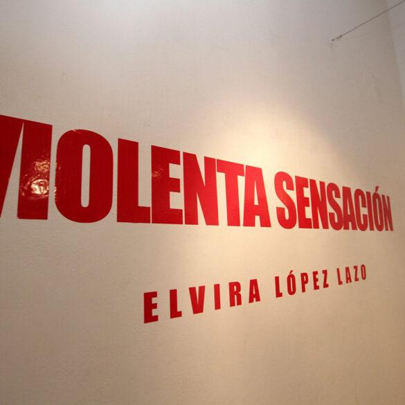 Exposición Violenta Sensación de Elvira López